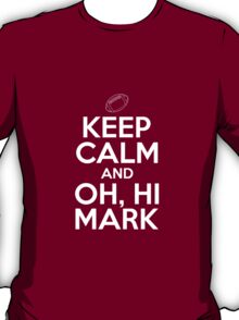 Keep Calm and Oh, Hi Mark T-Shirt