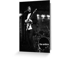 The Antics - Gaz Greeting Card