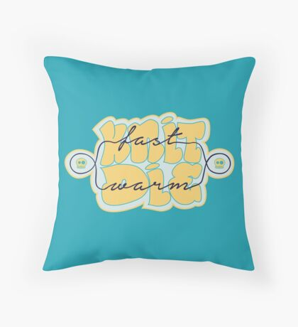 Knit Fast - Die Warm Throw Pillow
