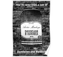 You're rarer than a can of dandelion and burdock Poster