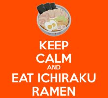 KEEP CALM AND EAT ICHIRAKU RAMEN - Naruto by langstal