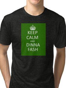 Keep Calm and Dinna Fash Tri-blend T-Shirt