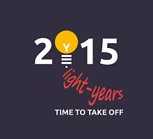 Light years 2015. Time to take off Unisex T-Shirt