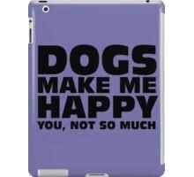 DOGS MAKE ME HAPPY iPad Case/Skin