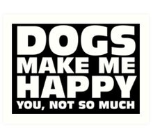 DOGS MAKE ME HAPPY Art Print