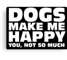 DOGS MAKE ME HAPPY Canvas Print