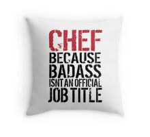 Cool 'Chef because Badass Isn't an Official Job Title' Tshirt, Accessories and Gifts Throw Pillow