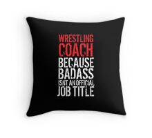 Humorous 'Wrestling Coach because Badass Isn't an Official Job Title' Tshirt, Accessories and Gifts Throw Pillow