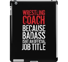 Humorous 'Wrestling Coach because Badass Isn't an Official Job Title' Tshirt, Accessories and Gifts iPad Case/Skin