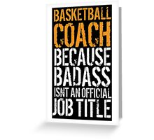 Hilarious 'Basketball Coach because Badass Isn't an Official Job Title' Tshirt, Accessories and Gifts Greeting Card