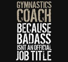 Humorous 'Gymnastics Coach because Badass Isn't an Official Job Title' Tshirt, Accessories and Gifts by Albany Retro