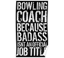 Hilarious 'Bowling Coach because Badass Isn't an Official Job Title' Tshirt, Accessories and Gifts Poster