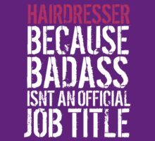Humorous 'Hairdresser because Badass Isn't an Official Job Title' Tshirt, Accessories and Gifts by Albany Retro
