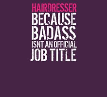 Humorous 'Hairdresser because Badass Isn't an Official Job Title' Tshirt, Accessories and Gifts T-Shirt