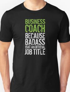Humorous 'Business Coach because Badass Isn't an Official Job Title' Tshirt, Accessories and Gifts T-Shirt