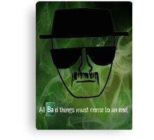 Heisenberg- All Bad Things Must Come To An End Canvas Print