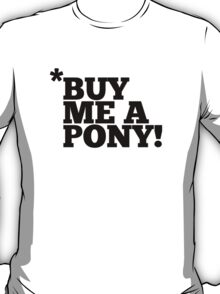 Buy me a pony T-Shirt