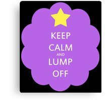 Keep Calm and Lump Off Canvas Print