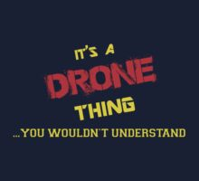 It's a DRONE thing, you wouldn't understand !! by itsmine