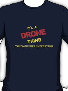It's a DRONE thing, you wouldn't understand !! T-Shirt