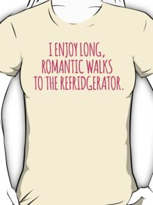 Funny 'I enjoy long, romantic walks to the refridgerator' Comedy T-Shirt T-Shirt