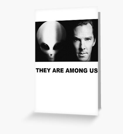They Are Among Us - Benedict Cumberbatch is an Alien Greeting Card