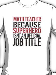 Funny 'Math Teacher Because Superhero Isn't an official Job Title' T-Shirt T-Shirt