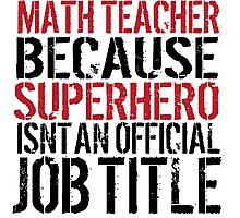 Funny 'Math Teacher Because Superhero Isn't an official Job Title' T-Shirt Photographic Print