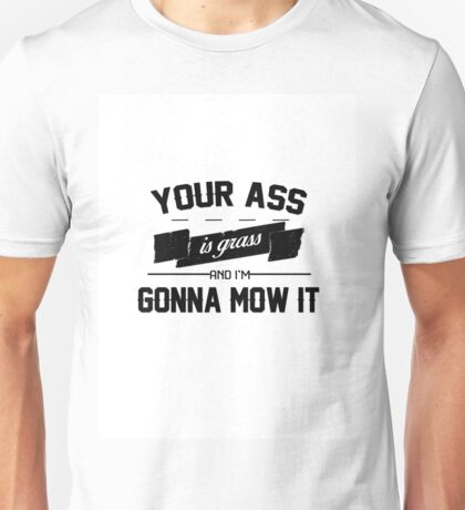 Your Ass is Grass Unisex T-Shirt