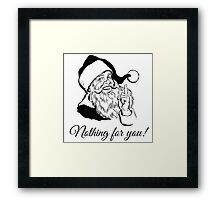 Santa says Nothing for you! Framed Print
