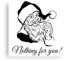 Santa says Nothing for you! Canvas Print