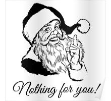 Santa says Nothing for you! Poster