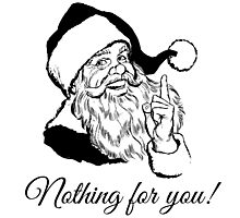 Santa says Nothing for you! Photographic Print
