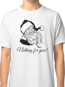 Santa says Nothing for you! Classic T-Shirt