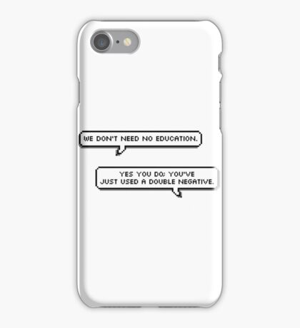 We don't need no education  iPhone Case/Skin