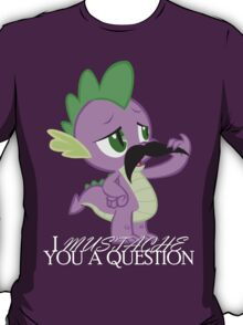Spike's Mustache Question (US Version) T-Shirt