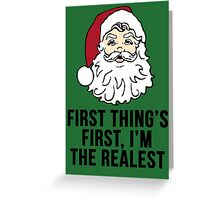 I'm the Realest -Santa Greeting Card