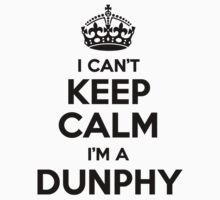 I cant keep calm Im a DUNPHY by icant