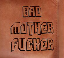 Bad Mother Fucker by vicmvarela