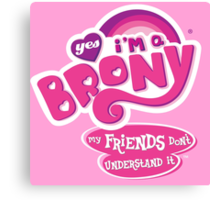 Yes I'm a Brony - My Little Pony Parody (Ver. 2) Canvas Print