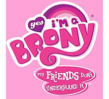 Yes I'm a Brony - My Little Pony Parody (Ver. 2) Photographic Print