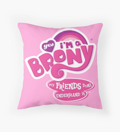 Yes I'm a Brony - My Little Pony Parody (Ver. 2) Throw Pillow