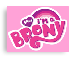 Yes I'm a Brony - My Little Pony Parody (Ver. 1) Canvas Print