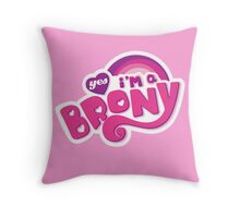 Yes I'm a Brony - My Little Pony Parody (Ver. 1) Throw Pillow