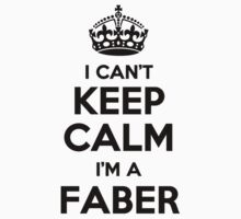 I cant keep calm Im a FABER by icant