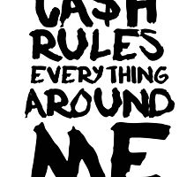 CASH RULES EVERYTHING AROUND ME by p360group