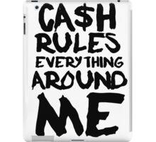 CASH RULES EVERYTHING AROUND ME iPad Case/Skin