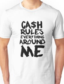 CASH RULES EVERYTHING AROUND ME Unisex T-Shirt