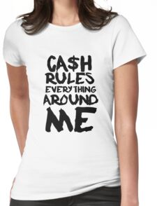 CASH RULES EVERYTHING AROUND ME Womens Fitted T-Shirt