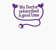 My Doctor prescribed a good time Unisex T-Shirt